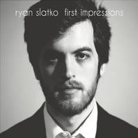 Ryan Slatko | First Impressions