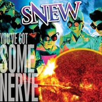 Snew | You've Got Some Nerve
