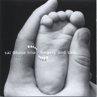 Sai Ghose Trio | Fingers and Toes