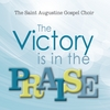 The Saint Augustine Gospel Choir: The Victory Is in the Praise
