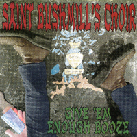 Saint Bushmill's Choir | Give 'Em Enough Booze