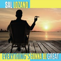 Sal Lozano | Everything's Gonna Be Great