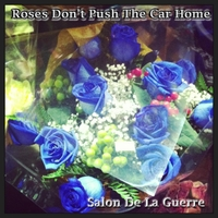 Salon De La Guerre | Roses Don't Push the Car Home
