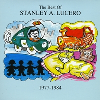 Stanley A Lucero | The Best of Stanley A Lucero 1977-1984