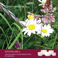 Samayaa | Love's Embrace: Crystalline.2 (Crystal Bowl Sound Meditation)