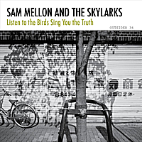 Sam Mellon and The Skylarks | Listen to the Birds Sing You the Truth