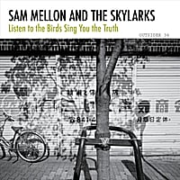 Sam Mellon and The Skylarks: Listen to the Birds Sing You the Truth