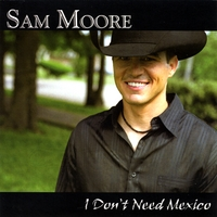 Sam Moore | I Don't Need Mexico