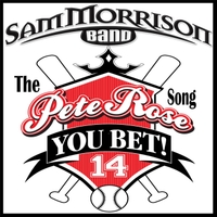Sam Morrison Band | You Bet: The Pete Rose Song