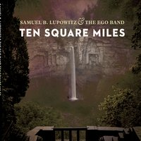 Samuel B. Lupowitz & The Ego Band & The Ego Band | Ten Square Miles