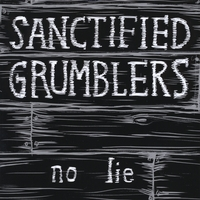 Sanctified Grumblers | no lie