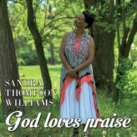 Sandra Thompson Williams | God Loves Praise (feat. Pamela Duncan, Deandre Duncan & Cherise Taylor)