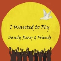 Sandy Reay & Friends | I Wanted to Fly