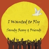 Sandy Reay & Friends: I Wanted to Fly
