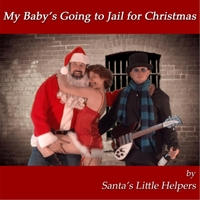 Santa's Little Helpers | My Baby's Going to Jail for Christmas