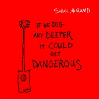 Sarah McQuaid | If We Dig Any Deeper It Could Get Dangerous