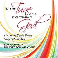 Sara Kay & David Weiss | To the Tune of a Welcoming God