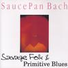 SAUCEPAN BACH: Savage Folk and Primitive Blues