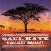Saul Kaye: Kabbalat Shabbat