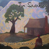 Jim Savarino | Don't Let The World Get You Down