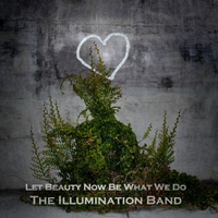 The Illumination Band Let Beauty Now Be Cd Baby Music Store