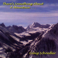 Craig Schoedler | There's Something About A Mountain...