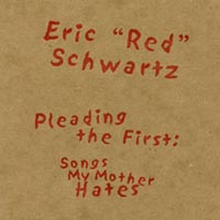 Eric Schwartz | Pleading the First: Songs My Mother Hates