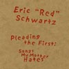 Eric Schwartz: Pleading the First: Songs My Mother Hates