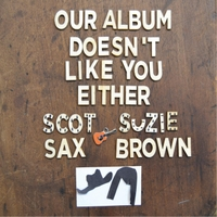 Scot Sax & Suzie Brown | Our Album Doesn't Like You Either
