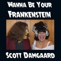 Scott Damgaard | Wanna Be Your Frankenstein