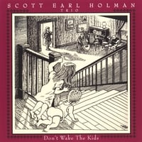 Scott Earl Holman | Don't Wake The Kids