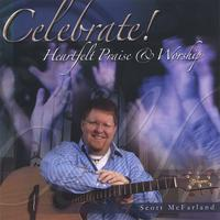 Scott McFarland | Celebrate! Heartfelt Praise and Worship