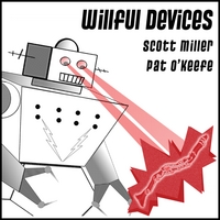 Scott Miller & Pat O'Keefe | Miller & O'Keefe: Willful Devices