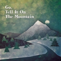 Scott Troyer | Go Tell It On the Mountain