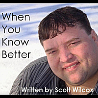 Scott Wilcox | When You Know Better