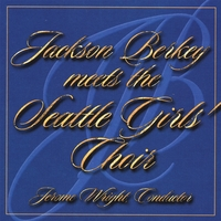 The Seattle Girls' Choir, Jerome Wright (Conductor), Jackson Berkey (Composer) | Jackson Berkey meets the Seattle Girls' Choir