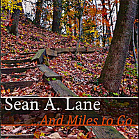 Sean A. Lane | ...And Miles to Go