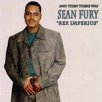 "Sean Fury | And Then There Was Sean Fury ""REX IMPERIUS"""