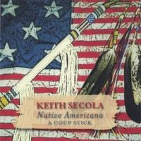 Keith Secola: Native Americana-A Coup Stick