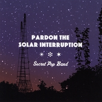 Secret Pop Band | Pardon the Solar Interruption