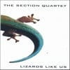 THE SECTION QUARTET: Lizards Like Us
