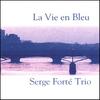 SERGE FORTÉ: La Vie En Bleu