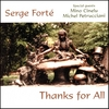SERGE FORTÉ: Thanks for All