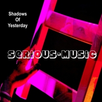 Serious-Music | Shadows of Yesterday