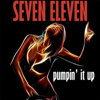 Seven Eleven | Pumpin' It Up
