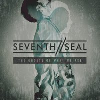 Seventh Seal | The Ghosts of What We Are