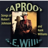 S.E.Willis | Taproot: Songs of Robert Johnson and Hank Williams Performed by S.E.Willis