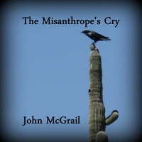 John McGrail | The Misanthrope's Cry