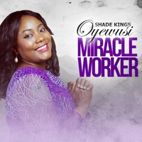 Shade Kings Oyewusi | Miracle Worker