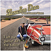 Shameless Dave & The Miracle Whips | I Let My Guitar Do The Talkin'